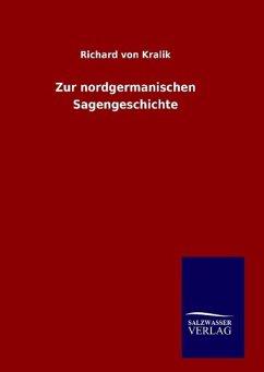 Zur nordgermanischen Sagengeschichte - Kralik, Richard von