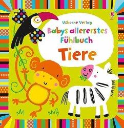 Babys allererstes Fühlbuch: Tiere - Watt, Fiona; Baggott, Stella
