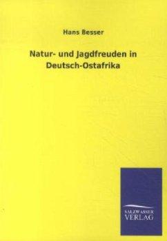 Natur- und Jagdfreuden in Deutsch-Ostafrika - Besser, Hans