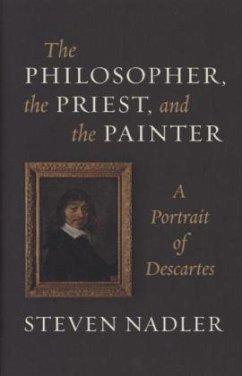 The Philosopher, the Priest, and the Painter: A Portrait of Descartes - Nadler, Steven