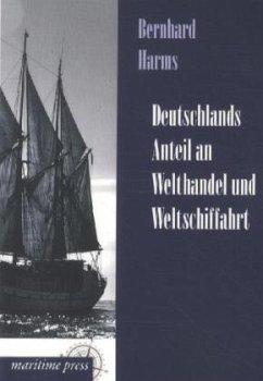 Deutschlands Anteil an Welthandel und Weltschiffahrt - Harms, Bernhard
