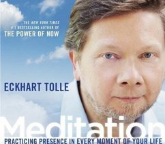 Meditation: Practicing Presence in Every Moment of Your Life - Tolle, Eckhart