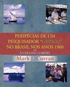 Perip Cias de Um Pesquisador Gringo No Brasil Nos Anos 1960 - Curran, Mark J.