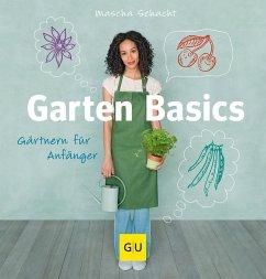 Garten Basics - Gärtnern für Anfänger - Schacht, Mascha