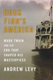 Huck Finn's America: Mark Twain and the Era That Shaped His Masterpiece