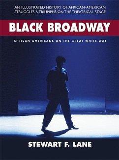 Black Broadway: African Americans on the Great White Way - Lane, Stewart F.
