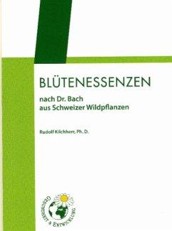 Blütenessenzen nach Dr. Bach aus Schweizer Wildpflanzen - Kilchherr, Rudolph