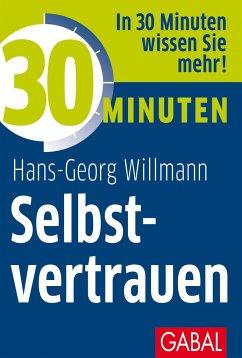 30 Minuten Selbstvertrauen - Willmann, Hans-Georg