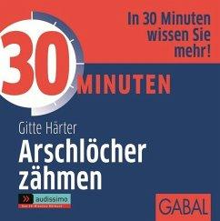 30 Minuten Arschlöcher zähmen, 1 Audio-CD - Härter, Gitte