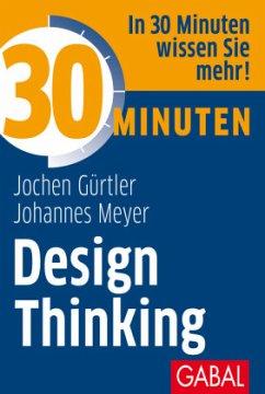 30 Minuten Design Thinking - Gürtler, Jochen; Meyer, Johannes