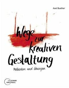 Wege zur kreativen Gestaltung - Buether, Axel