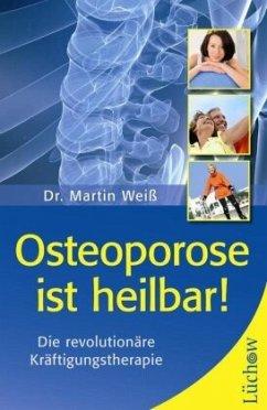 Osteoporose ist heilbar! - Weiß, Martin