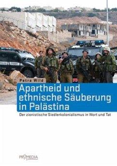 Apartheid und ethnische Säuberung in Palästina - Wild, Petra