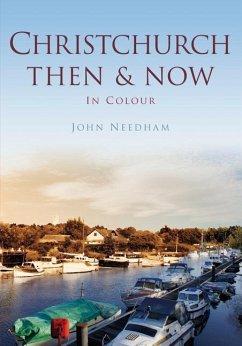 Christchurch Then & Now - Needham, John