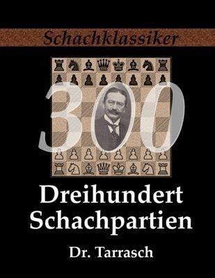 Dreihundert Schachpartien - Tarrasch, Siegbert