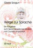 Wege zur Sprache: Ein Ratgeber zum Spracherwerb bei Kindern mit Cochlea-Implantat