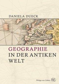 Geographie in der antiken Welt - Dueck, Daniela