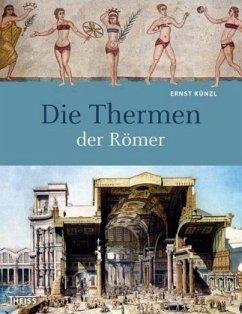 Die Thermen der Römer - Künzl, Ernst