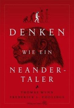 Denken wie ein Neandertaler - Wynn, Thomas; Coolidge, Frederick L.