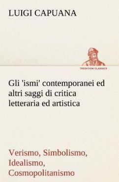 Gli 'ismi' contemporanei (Verismo, Simbolismo, Idealismo, Cosmopolitanismo) ed altri saggi di critica letteraria ed artistica