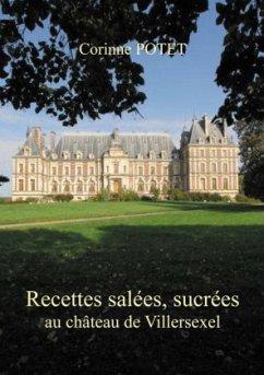 Recettes salées, sucrées au château de Villersexel - Potet, Corinne