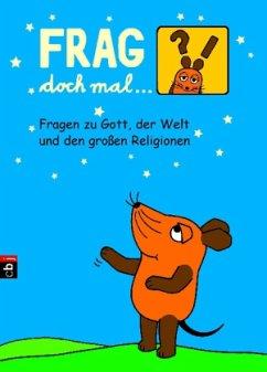 Fragen zu Gott, der Welt und den großen Religionen / Frag doch mal ... die Maus! Bd.2