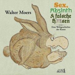 Sex, Absinth und falsche Hasen - Moers, Walter