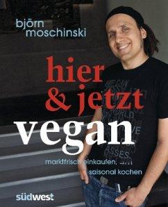 Hier & jetzt vegan - Moschinski, Björn
