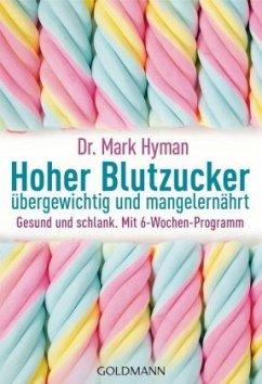Hoher Blutzucker - übergewichtig und mangelernährt - Hyman, Mark