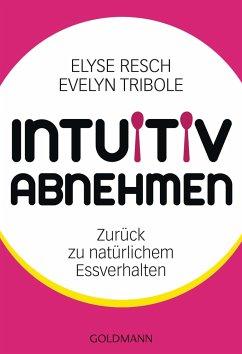 Intuitiv abnehmen - Resch, Elyse; Tribole, Evelyn