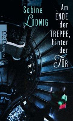Am Ende der Treppe, hinter der Tür - Ludwig, Sabine