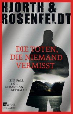 Die Toten, die niemand vermisst / Sebastian Ber...