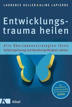 Entwicklungstrauma heilen - Heller, Laurence S.; LaPierre, Aline