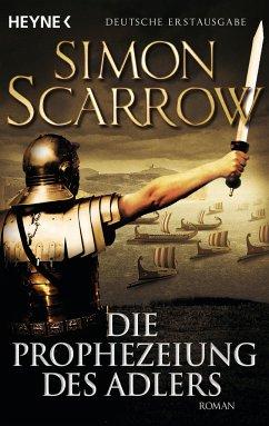 Die Prophezeiung des Adlers / Rom-Serie Bd.6 - Scarrow, Simon