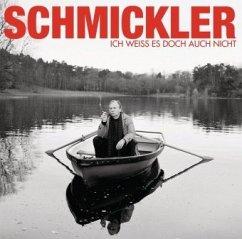 Ich weiß es doch auch nicht, 1 Audio-CD - Schmickler, Wilfried