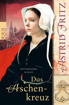 Das Aschenkreuz / Begine Serafina Bd.1 - Fritz, Astrid