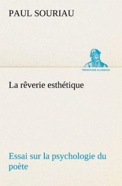 La rêverie esthétique; essai sur la psychologie du poète - Souriau, Paul