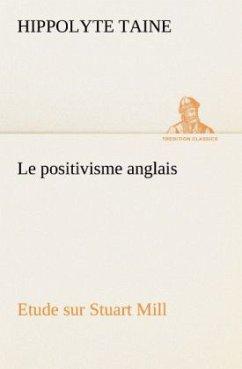 Le positivisme anglais Etude sur Stuart Mill - Taine, Hippolyte