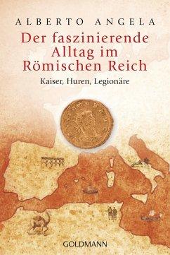 Der faszinierende Alltag im Römischen Reich - Angela, Alberto