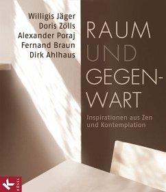 Raum und Gegenwart - Jäger, Willigis; Zölls, Doris; Poraj, Alexander; Braun, Fernand; Ahlhaus, Dirk