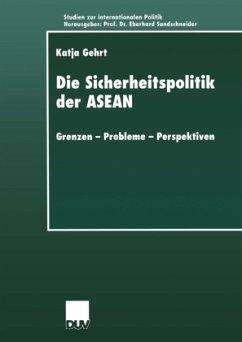 Die Sicherheitspolitik der ASEAN - Gehrt, Katja