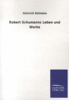 Robert Schumanns Leben und Werke - Reimann, Heinrich