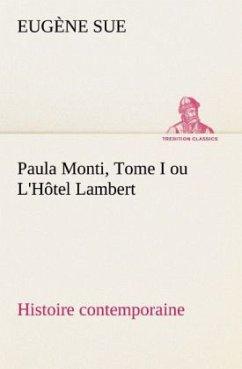 Paula Monti, Tome I ou L'Hôtel Lambert - histoire contemporaine - Sue, Eugene