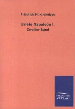 Briefe Napoleon I. - Napoleon I. Bonaparte, Kaiser