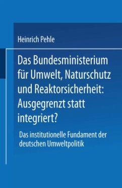 Das Bundesministerium für Umwelt, Naturschutz und Reaktorsicherheit: Ausgegrenzt statt integriert? - Pehle, Heinrich