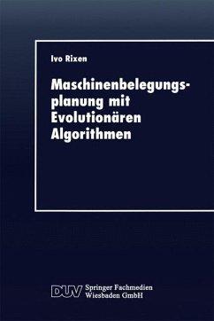 Maschinenbelegungsplanung mit Evolutionären Algorithmen - Rixen, Ivo