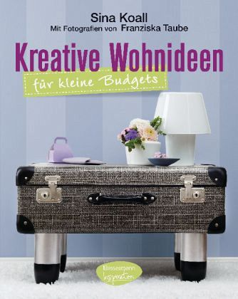 kreative wohnideen f r kleine budgets von sina koall buch. Black Bedroom Furniture Sets. Home Design Ideas