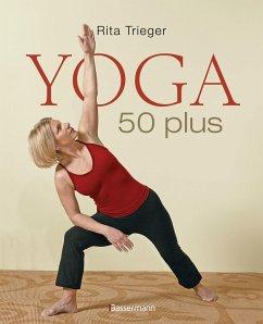 Yoga 50 plus - Trieger, Rita