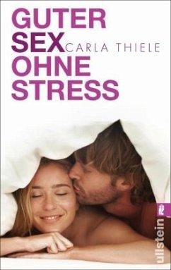 Guter Sex ohne Stress - Thiele, Carla