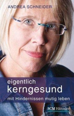 Eigentlich kerngesund - Schneider, Andrea